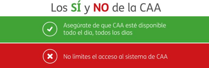 Asegúrate de que CAA esté disponible todo el día, todos los días. No limites el acceso al sistema de CAA