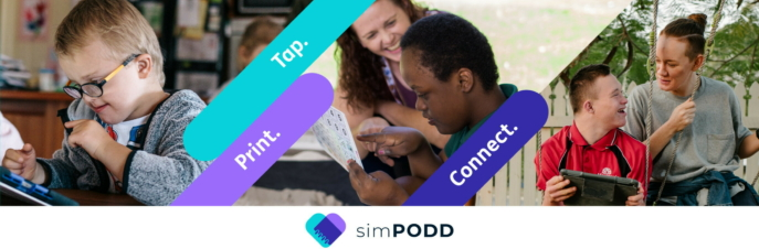 simPODD announcement: Tap. Print. Connect. Various people interacting with AAC apps.